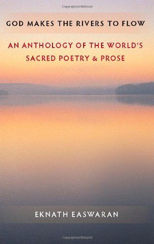 God Makes the Rivers to Flow: An Anthology of the World's Sacred Poetry and Prose by Eknath Easwaran. Deep, ongoing inspiration from the sacred literature of all traditions — the great river of wisdom that is always flowing throughout the world.: Bestselling Books, General Books, Books I D, Antholog, Books Online, Books Worth, Sacred Poetry, Online God, Sacred Books
