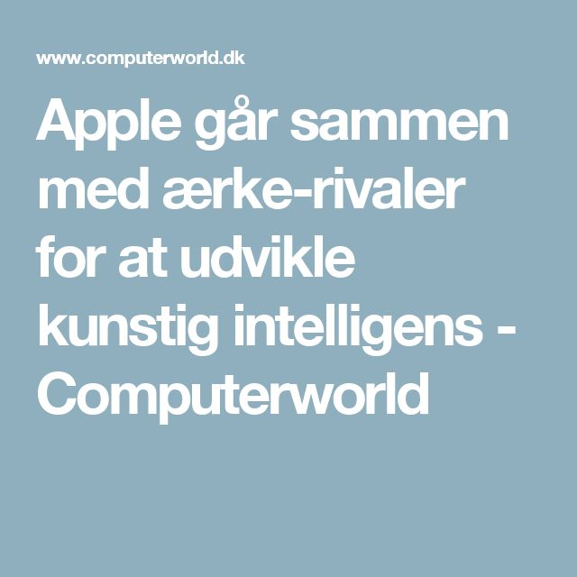 Apple går sammen med ærke-rivaler for at udvikle kunstig intelligens - Computerworld