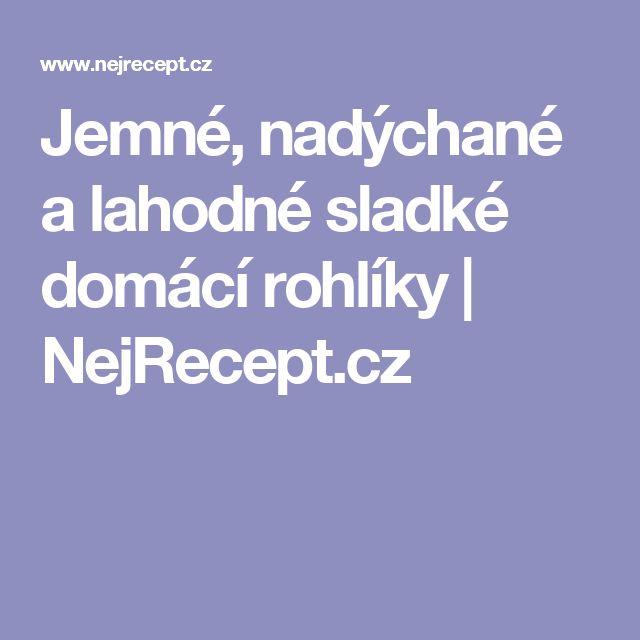 Jemné, nadýchané a lahodné sladké domácí rohlíky | NejRecept.cz