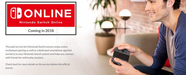 Nintendo Switch Online paid service now coming in 2018 - full details   Free until 2018  Online Play on Nintendo Switch  Youll be able to play compatible co-op and competitive games online by signing in with your Nintendo Account. Online play will be free for Nintendo Account holders until our paid online service launches in 2018.  After the free-trial period most games will require a paid online service subscription from Nintendo in order to play online.  This service is only for Nintendo…
