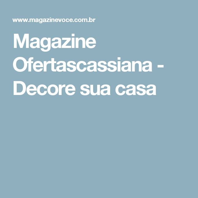 Magazine Ofertascassiana - Decore sua casa