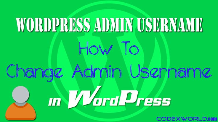 WordPress admin username change - Step-by-step guide to change username in WordPress. The easy way to change WordPress admin username through database or wp admin panel.