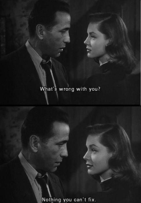 """What's wrong with you?"" ""Nothing you can't fix."" The Big Sleep (1946)"