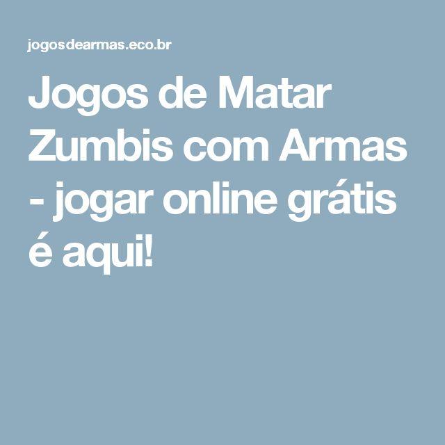 Jogos de Matar Zumbis com Armas - jogar online grátis é aqui!