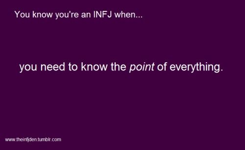 """INFJ.  Exactly! I always have to know ""Why?"" before I'll do something"""
