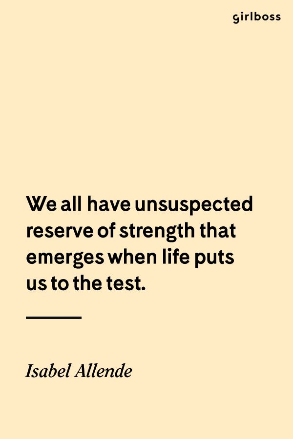 GIRLBOSS QUOTE: We all have unsuspected reserve of strength that emerges when life puts us to the test. // Inspirational quote by icon Isabel Allende