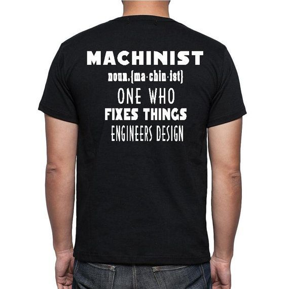 machinist- One who fixes things engineers design