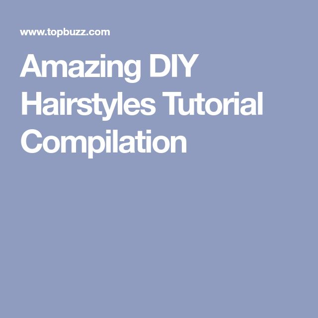 Amazing DIY Hairstyles Tutorial Compilation