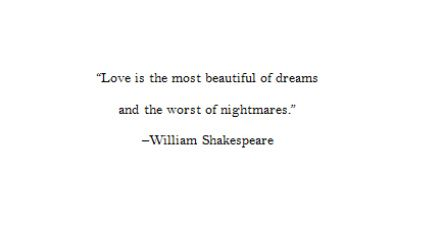 """Love is the most beautiful of dreams and the worst of nightmares."" 