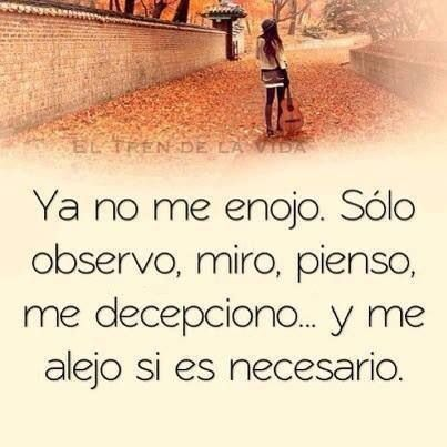 """Si es necesario... """"I don't get angry anymore. I simply observe, look, think, become dissapointed.. and withdraw if necessary"""""""