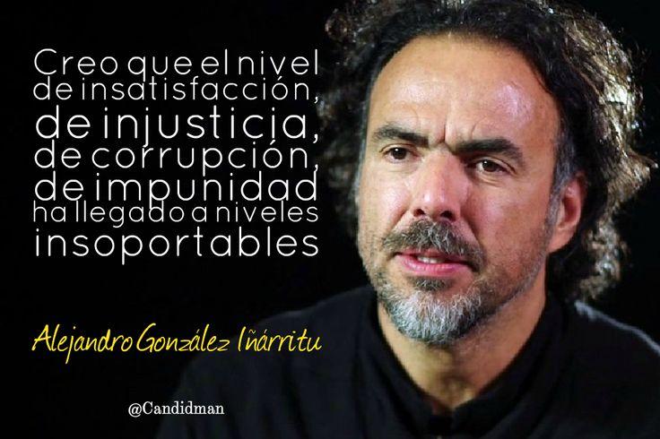 """Creo que el nivel de insatisfacción, de #Injusticia, de #Corrupcion, de #Impunidad ha llegado a niveles insoportables"". #AlejandroGonzalezIñarritu #FrasesCelebres #Mexico @candidman"