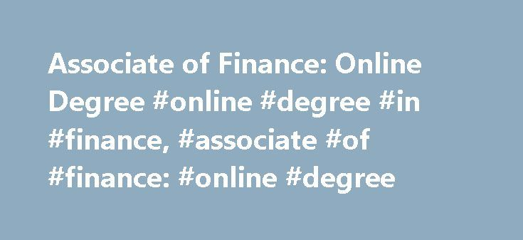 Associate of Finance: Online Degree #online #degree #in #finance, #associate #of #finance: #online #degree http://iowa.remmont.com/associate-of-finance-online-degree-online-degree-in-finance-associate-of-finance-online-degree/  # Associate of Finance: Online Degree Essential Information Fully online associate's degree programs in finance are fairly common. This degree can be earned on either a part-time or full-time basis, and the curriculum includes general education courses in addition to…