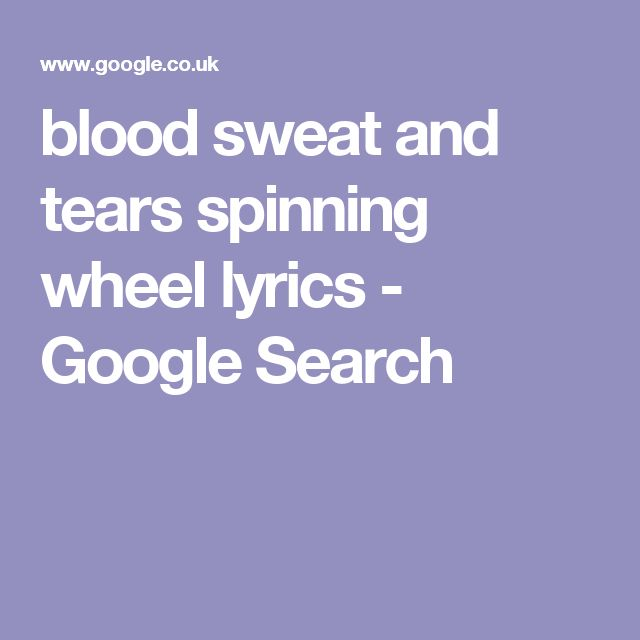 blood sweat and tears spinning wheel lyrics - Google Search