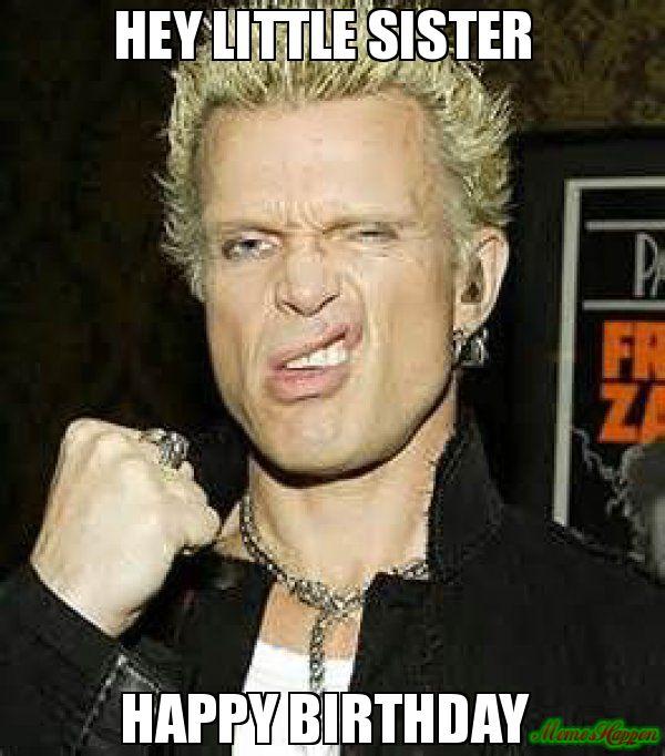 Hey Little Sister Happy Birthday Meme Billy Idol Billy Idol Happy Birthday Meme Hey Little Sister