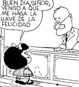 Buen día señor, vengo a que me haga la llave de la felicidad. -Mafalda