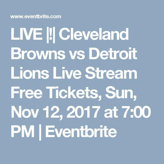 LIVE |!| Cleveland Browns vs Detroit Lions Live Stream Free Tickets, Sun, Nov 12, 2017 at 7:00 PM | Eventbrite