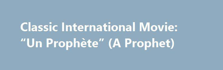 "Classic International Movie: ""Un Prophète"" (A Prophet) http://filmanons.besaba.com/classic-international-movie-un-prophete-a-prophet/  October is classic international movies month. Today's guest post comes from Paul Graunke. Movie Title: Un Prophète (A Prophet) Year: 2009 Writers: Thomas Bidegain, Jacques Audiard, Abdel Raouf Dafri, Nicolas Peufaillit Lead Actors: Tahar Rahim, Niels Arestrup, Adel Bencherif, Reda Kateb Director: Jacques Audiard Awards: Grand Prize of the Jury: Cannes Film…"