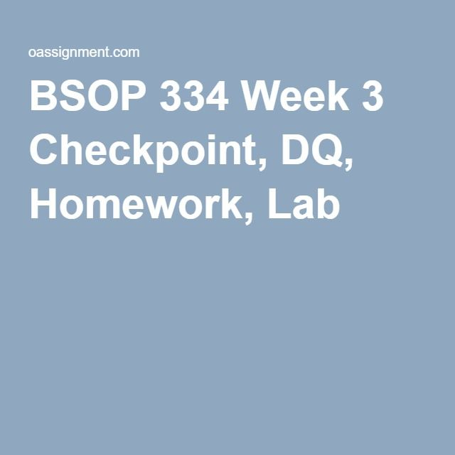 BSOP 334 Week 3 Checkpoint, DQ, Homework, Lab