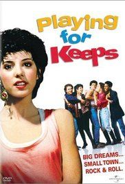 Playing for Keeps (1986).  A cute little film in all of its 80's glory.  A fun story about believing in your dreams and staying true in the face of adversity.