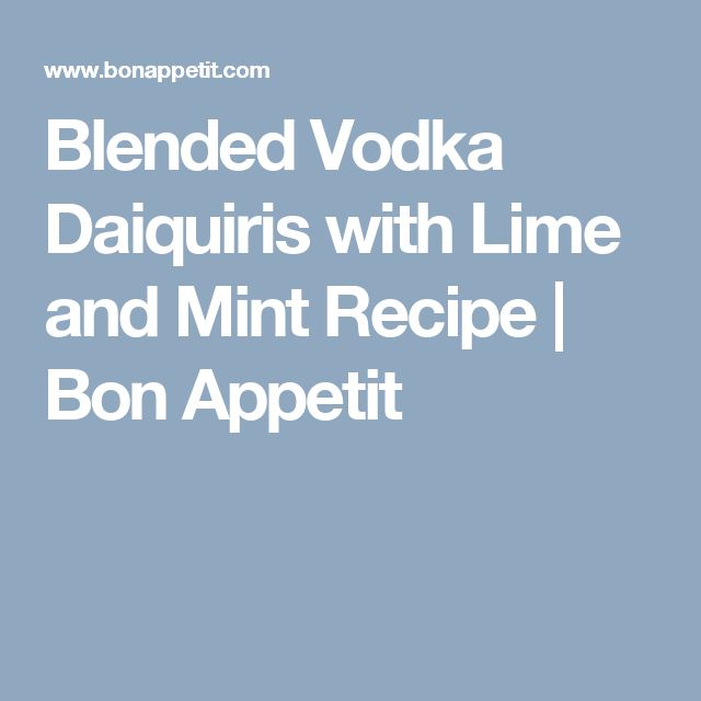 Blended Vodka Daiquiris with Lime and Mint Recipe | Bon Appetit