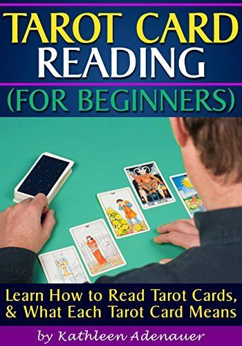 Tarot Card Reading (for Beginners): Learn How To Read