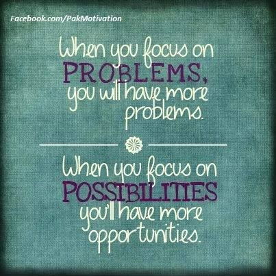 When you focus on problems, you will have more problems