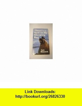 THERES A SEAL IN MY SLEEPING BAG, Signed EDITION LYN HANCOCK ,   ,  , ASIN: B003433T8U , tutorials , pdf , ebook , torrent , downloads , rapidshare , filesonic , hotfile , megaupload , fileserve