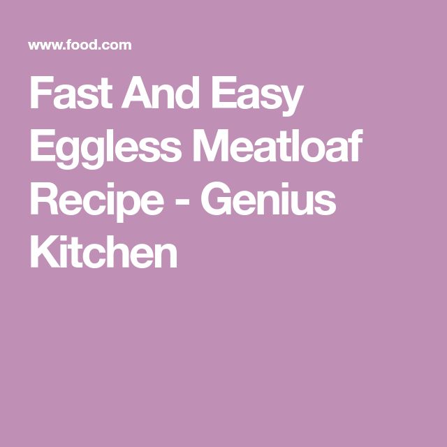 Fast And Easy Eggless Meatloaf Recipe - Genius Kitchen