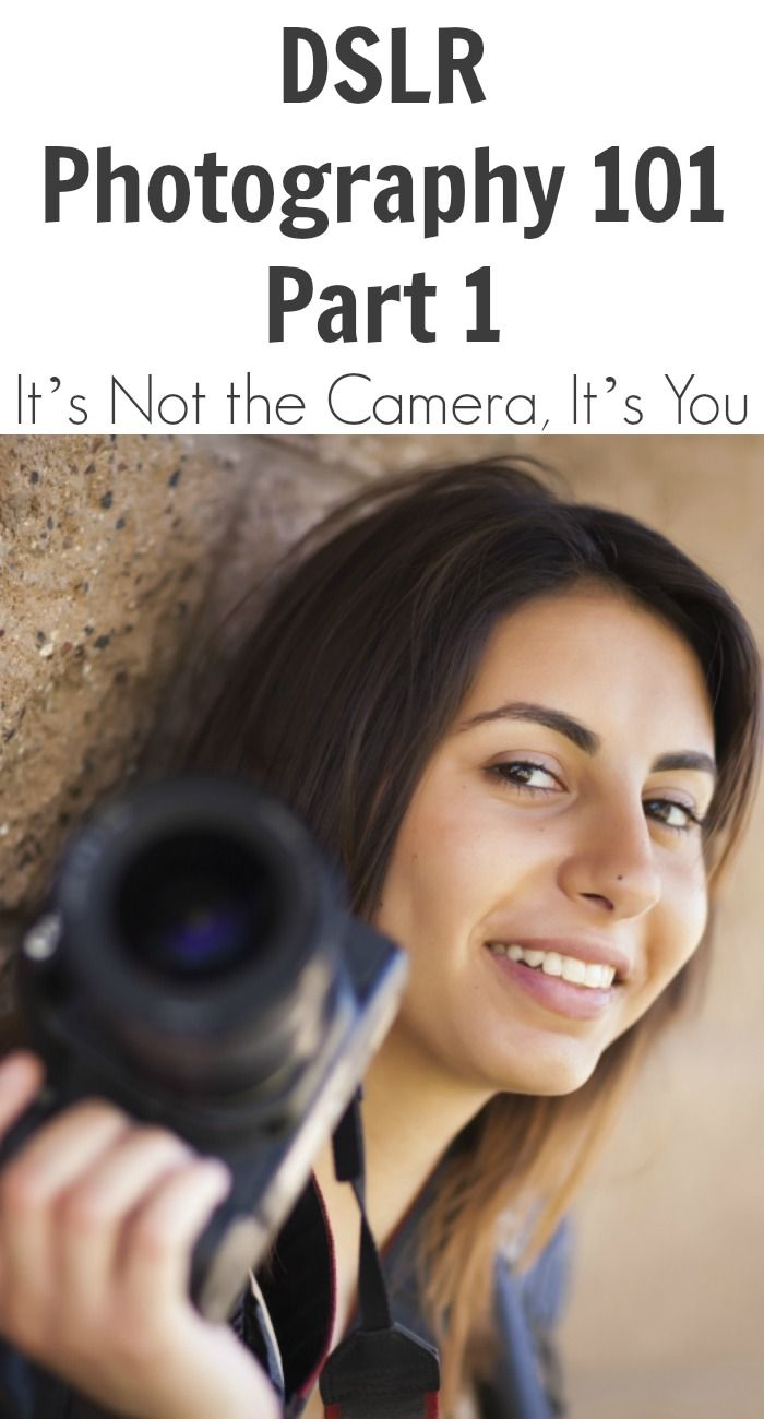 DSLR Photography 101 – Part 1 – It's Not the Camera, It's You. More