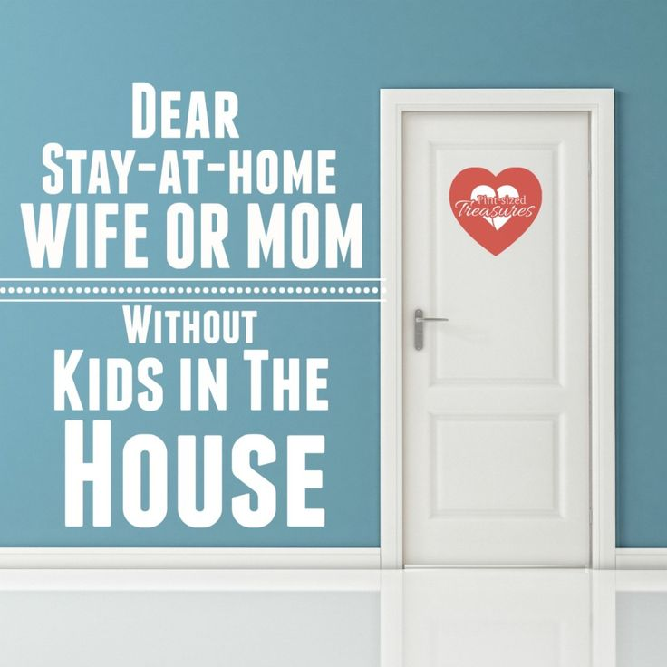 Dear Stay-at-home Wife or Mom Without Kids in the House
