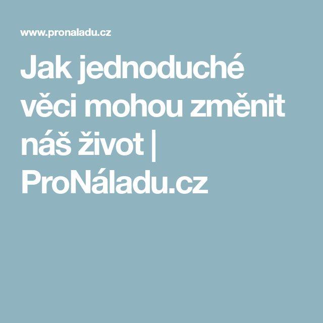 Jak jednoduché věci mohou změnit náš život | ProNáladu.cz