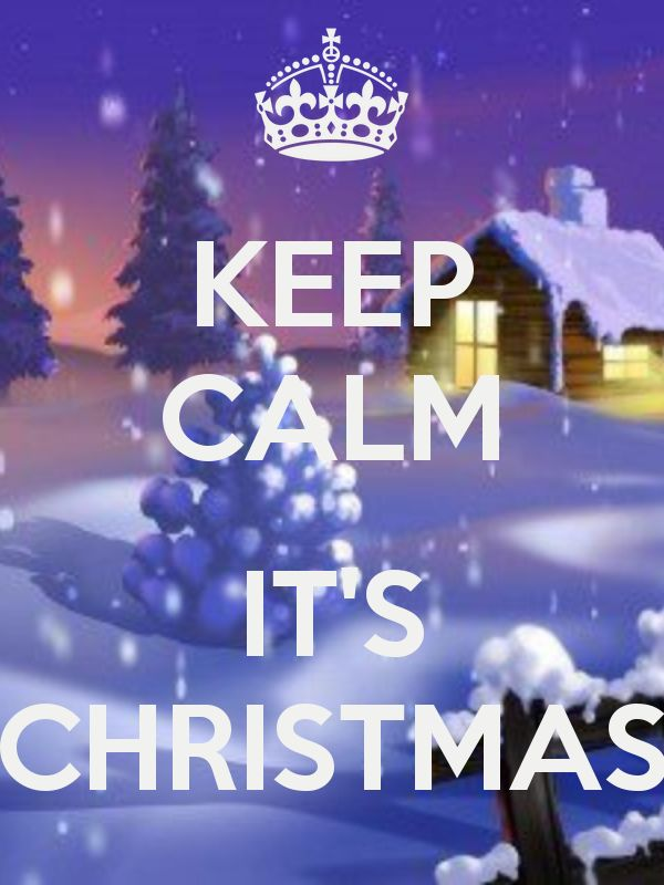 KEEP CALM  IT'S CHRISTMAS.....I need this for holiday time at the mall!