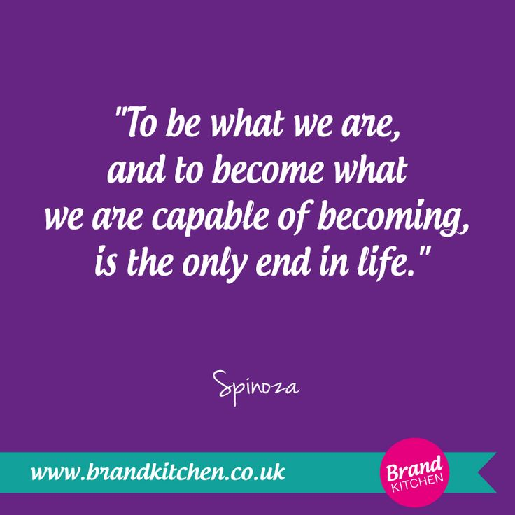 """To be what we are, and to become what we are capable of becoming, is the only end in life."" ~Spinoza #Capability"