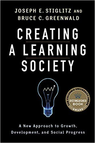 Creating a Learning Society: A New Approach to Growth, Development, and Social Progress (Kenneth J. Arrow Lecture Series): Joseph E. Stiglitz, Bruce Greenwald, Philippe Aghion, Kenneth Arrow, Robert Solow, Michael Woodford: 9780231152143: Amazon.com: Books