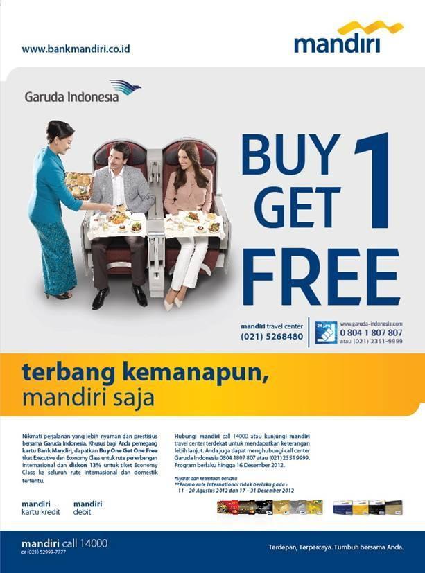 garuda indonesia - buy 1 get 1 free dengan mandiri debit dan mandiri kartu kredit, hingga 16 desember 2012, info: mandiri call 14000  www.bankmandiri.co.id
