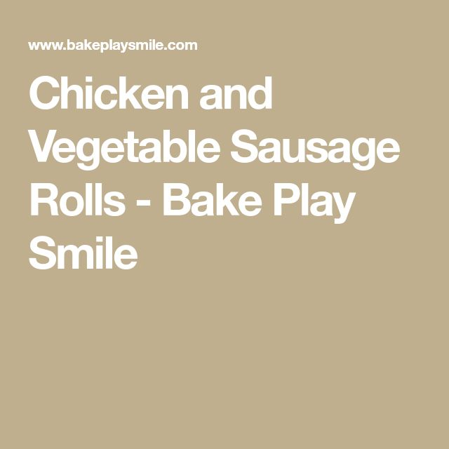 Chicken and Vegetable Sausage Rolls - Bake Play Smile