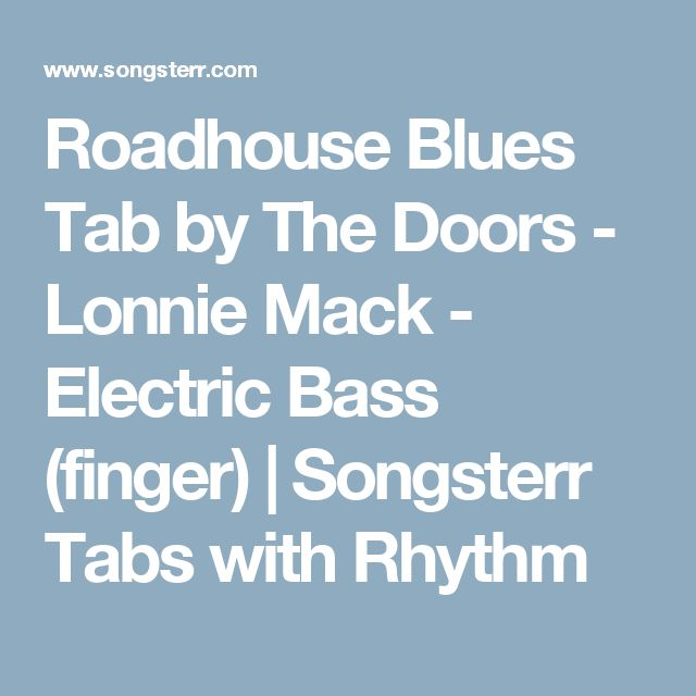 Roadhouse Blues Tab by The Doors - Lonnie Mack - Electric Bass (finger) | Songsterr Tabs with Rhythm