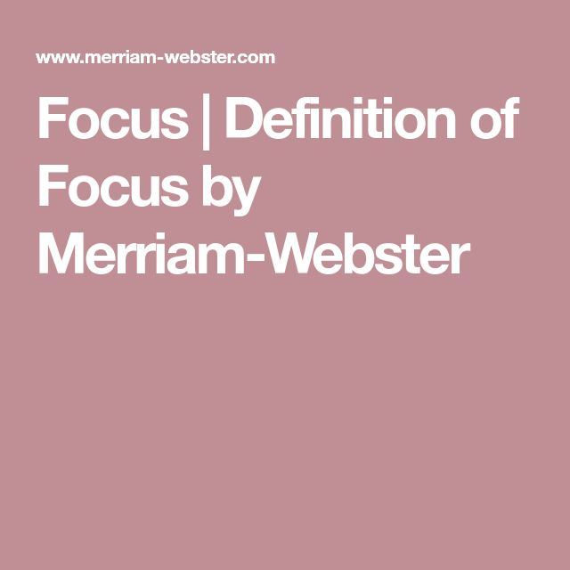 Focus | Definition of Focus by Merriam-Webster