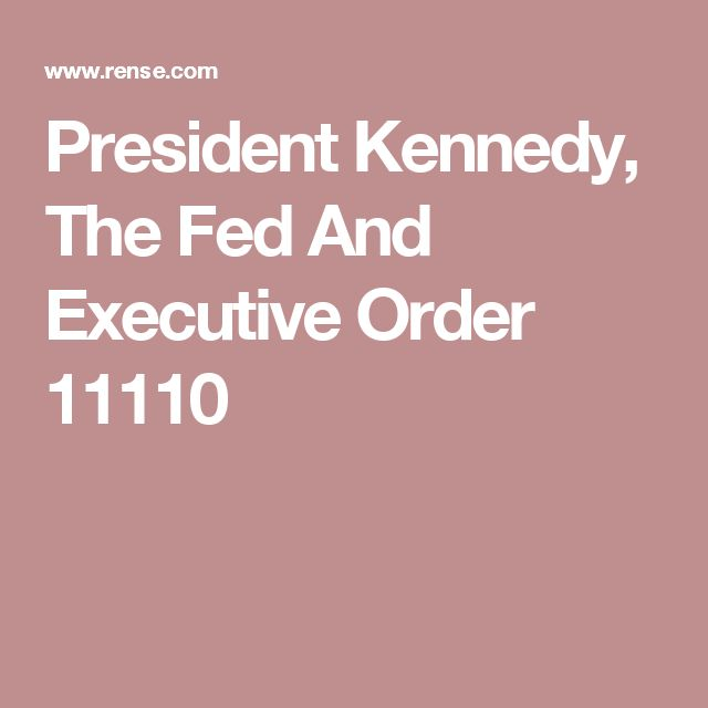 President Kennedy, The Fed And Executive Order 11110                                                                                                                                                                                 More