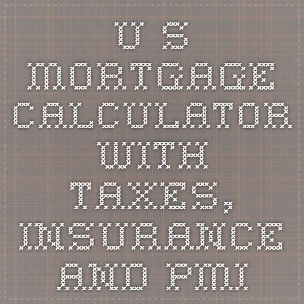 U S Mortgage Calculator With Taxes Insurance And Pmi Mortgage Loan Origina Mortgage Loan Calculator Mortgage Amortization Calculator Mortgage Calculator Tools