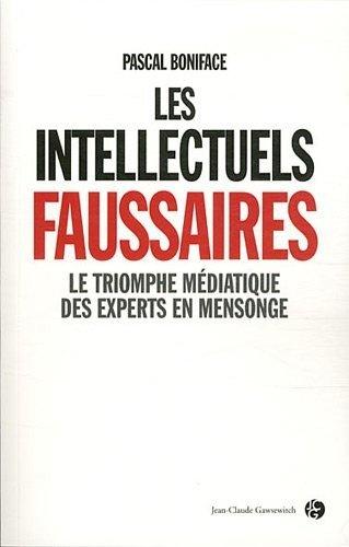 Les intellectuels faussaires : Le triomphe médiatique des experts en mensonge: Amazon.fr: Pascal Boniface: Livres