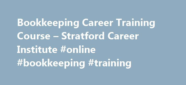 Bookkeeping Career Training Course – Stratford Career Institute #online #bookkeeping #training http://cleveland.remmont.com/bookkeeping-career-training-course-stratford-career-institute-online-bookkeeping-training/  # BookkeepingDistance Learning Course Summary Course Summary Everyone from small business owners to global corporations count on individuals who have successfully completed bookkeeping training to help keep their finances in order. Stratford�s Bookkeeping home training course…