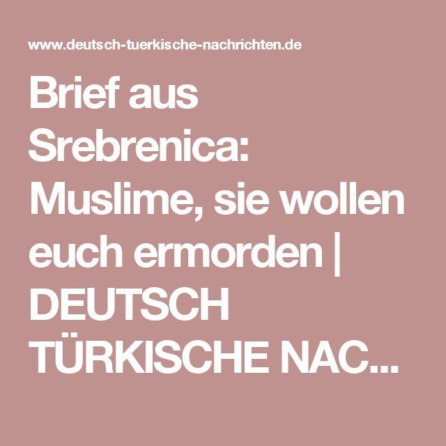 Brief aus Srebrenica: Muslime, sie wollen euch ermorden | DEUTSCH TÜRKISCHE NACHRICHTEN