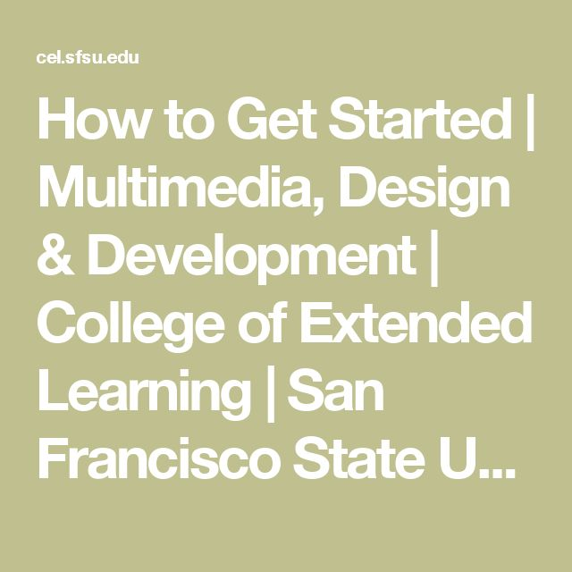 How to Get Started | Multimedia, Design & Development | College of Extended Learning | San Francisco State University