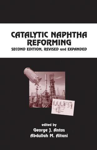 Catalytic Naphtha Reforming Revised and Expanded; George J. Antos Abdullah M. Aitani; Hardback