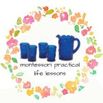 Montessori Practical Life lessons, posts explaining the benefits of practical life skills for kids, and encouraging everyday practical life experiences