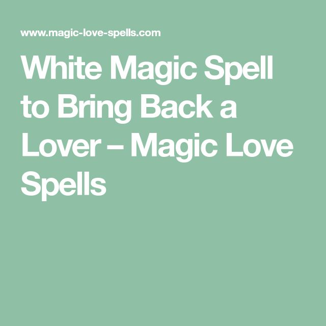 White Magic Spell to Bring Back a Lover – Magic Love Spells