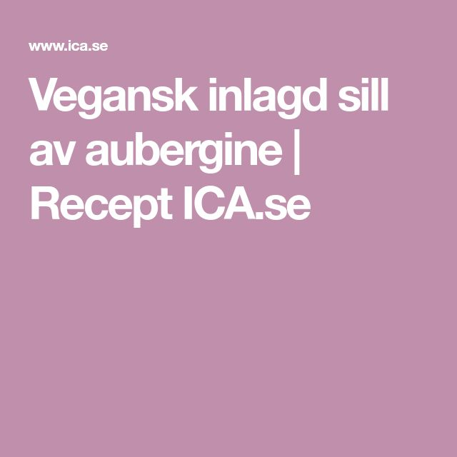 Vegansk inlagd sill av aubergine | Recept ICA.se