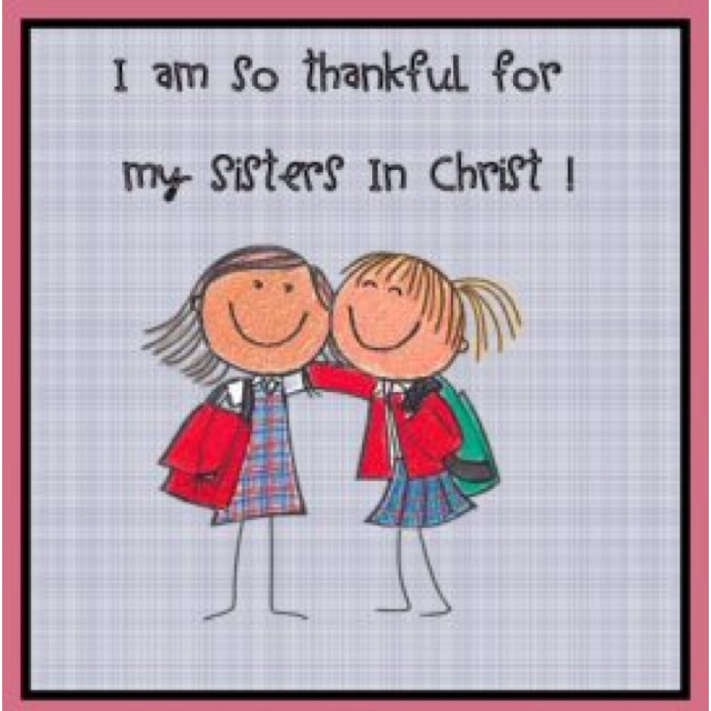 I am so very thankful for my sisters in Christ!! A repin from Ellen Goos.