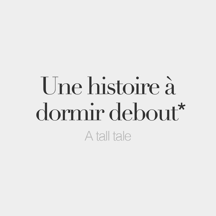 Une histoire à dormir debout = A tall story (Lit: A story to make you sleep standing up)